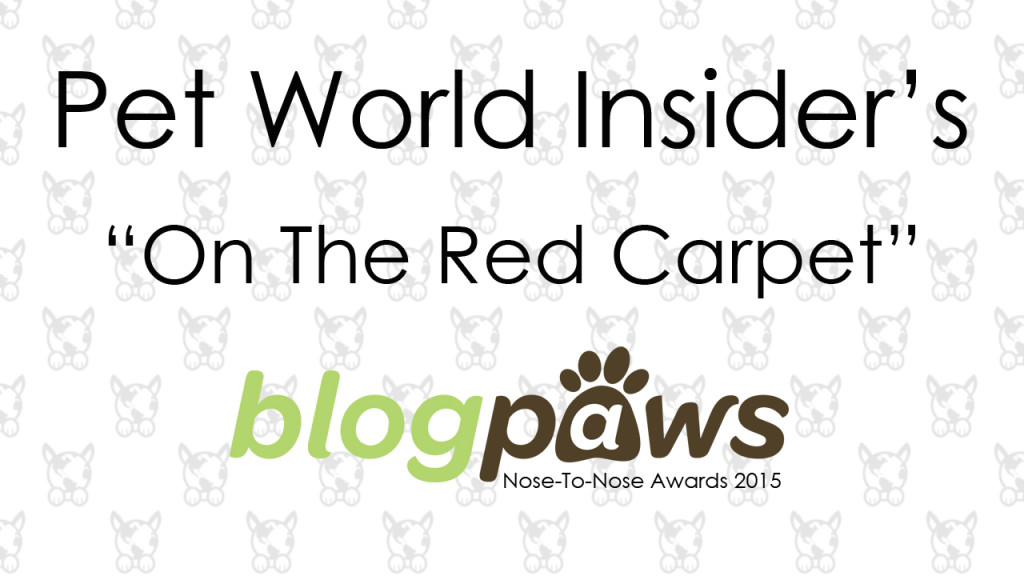 """Pet World Insider's """"On The Red Carpet"""" BlogPaws Edition – The 2015 Nose-to-Nose Awards"""