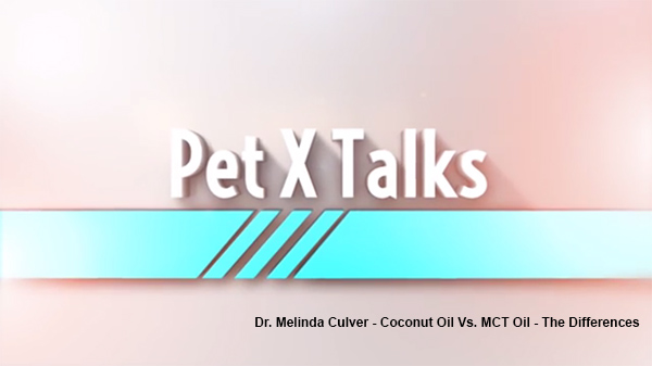 Pet X Talks – Dr. Melinda Culver – Coconut Oil Vs MCT Oil – What it is & isn't & the benefits